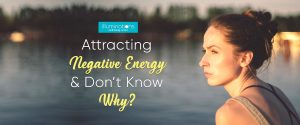 Attracting negative energy and don't know why